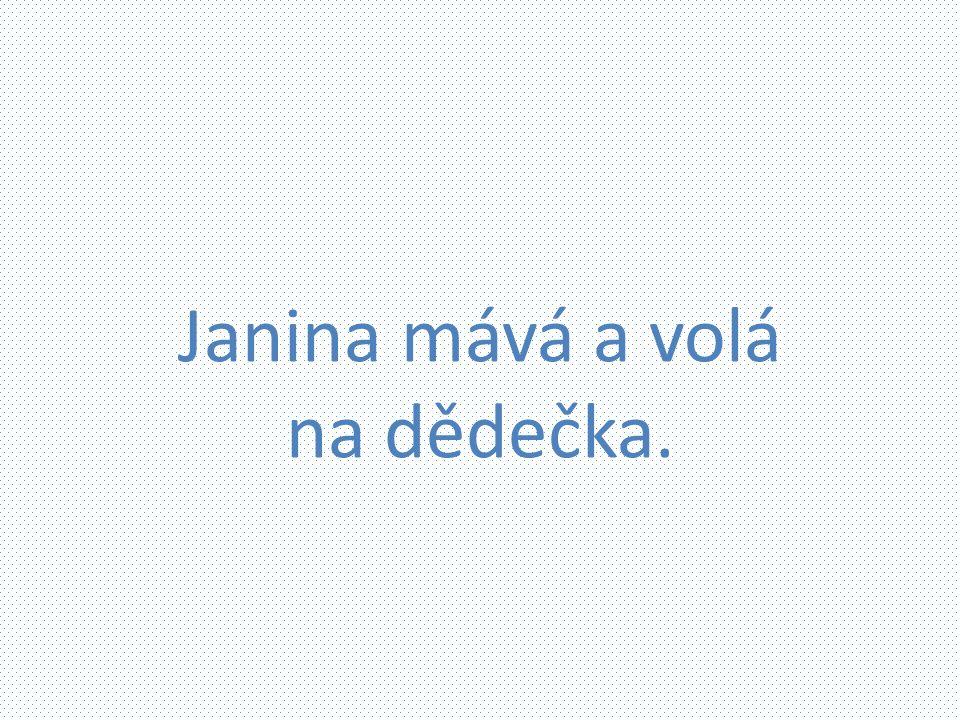 Janina mává a volá na dědečka.