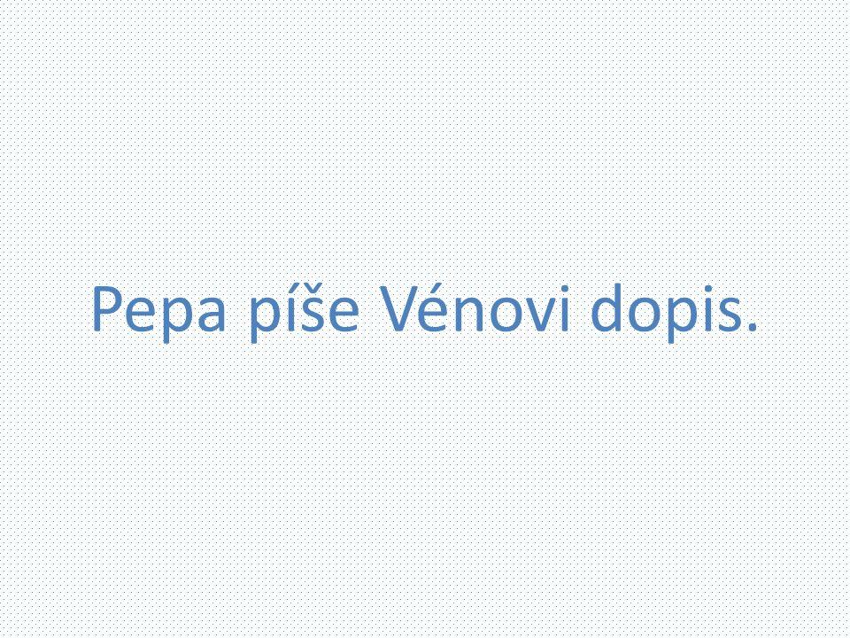 Pepa píše Vénovi dopis.