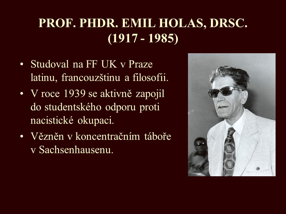 PROF. PHDR. EMIL HOLAS, DRSC. (1917 - 1985)