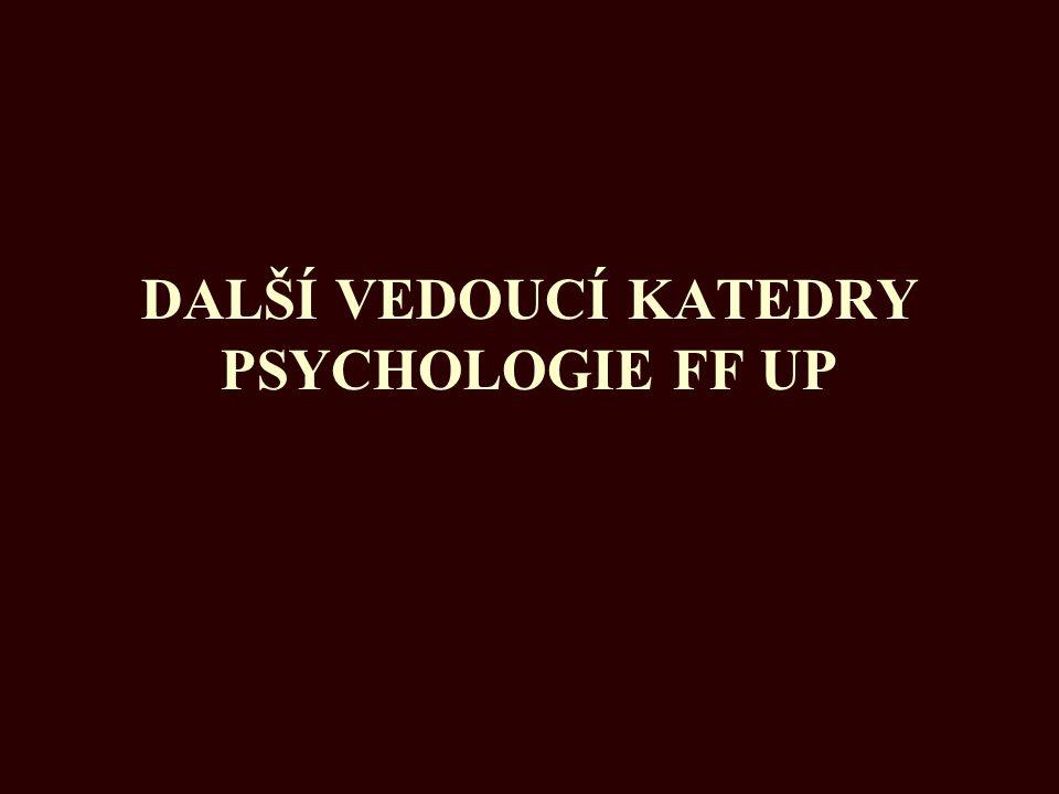 DALŠÍ VEDOUCÍ KATEDRY PSYCHOLOGIE FF UP