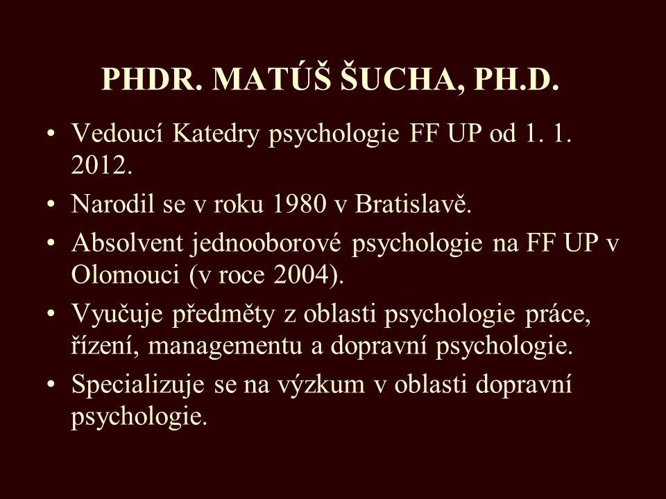PHDR. MATÚŠ ŠUCHA, PH.D. Vedoucí Katedry psychologie FF UP od 1. 1. 2012. Narodil se v roku 1980 v Bratislavě.