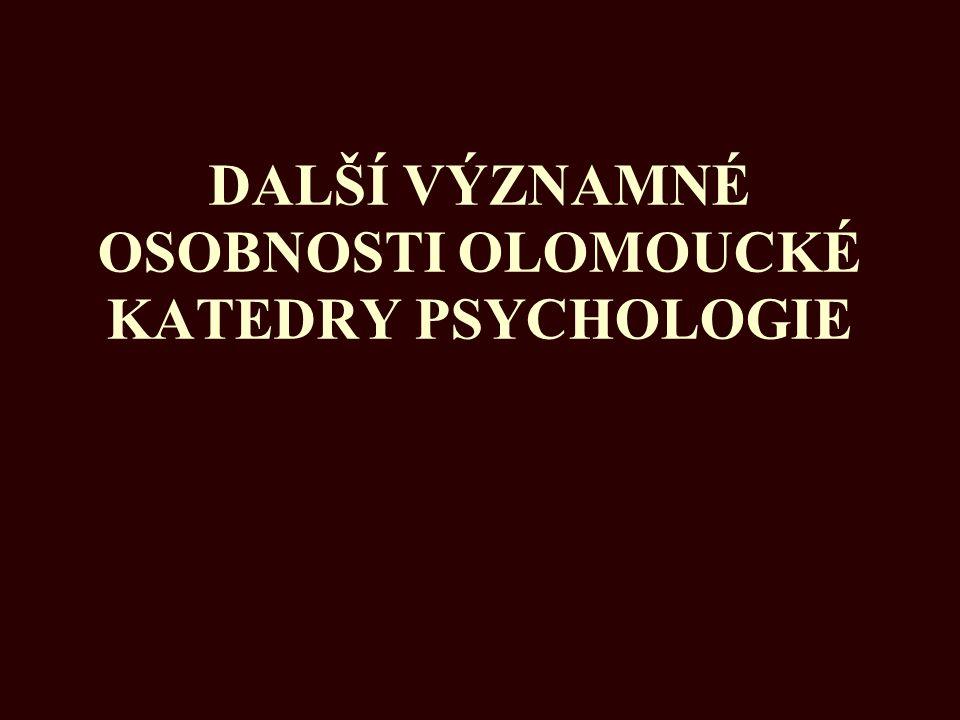DALŠÍ VÝZNAMNÉ OSOBNOSTI OLOMOUCKÉ KATEDRY PSYCHOLOGIE