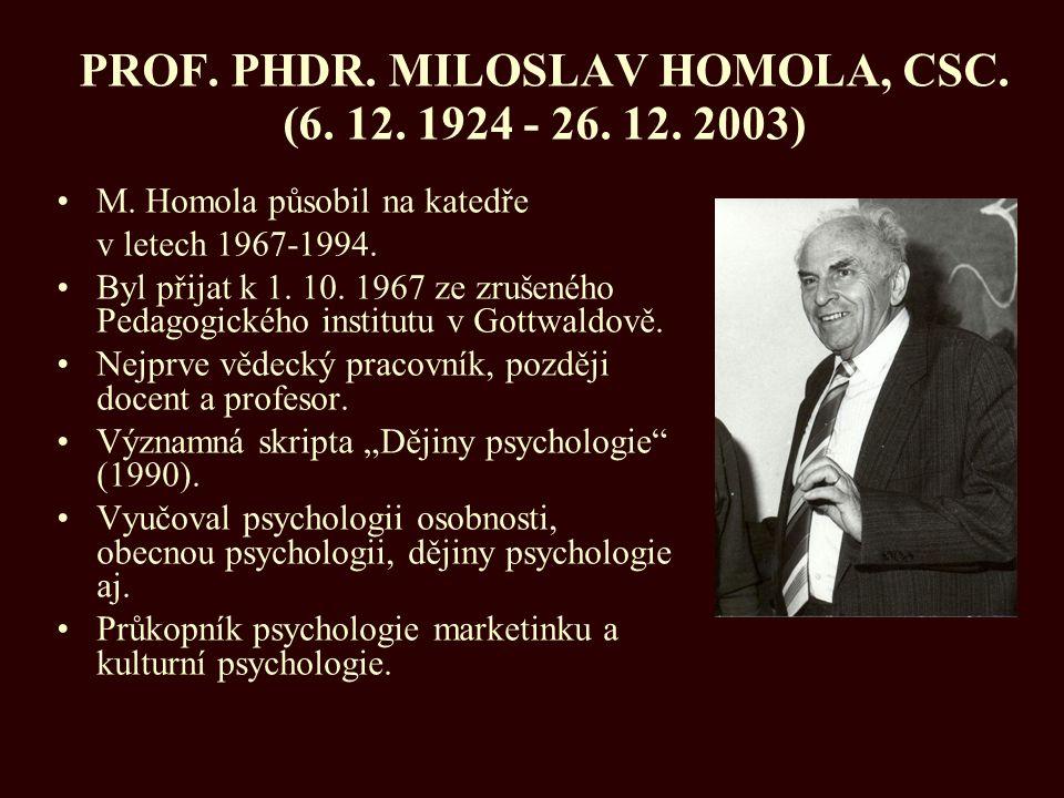 PROF. PHDR. MILOSLAV HOMOLA, CSC. (6. 12. 1924 - 26. 12. 2003)