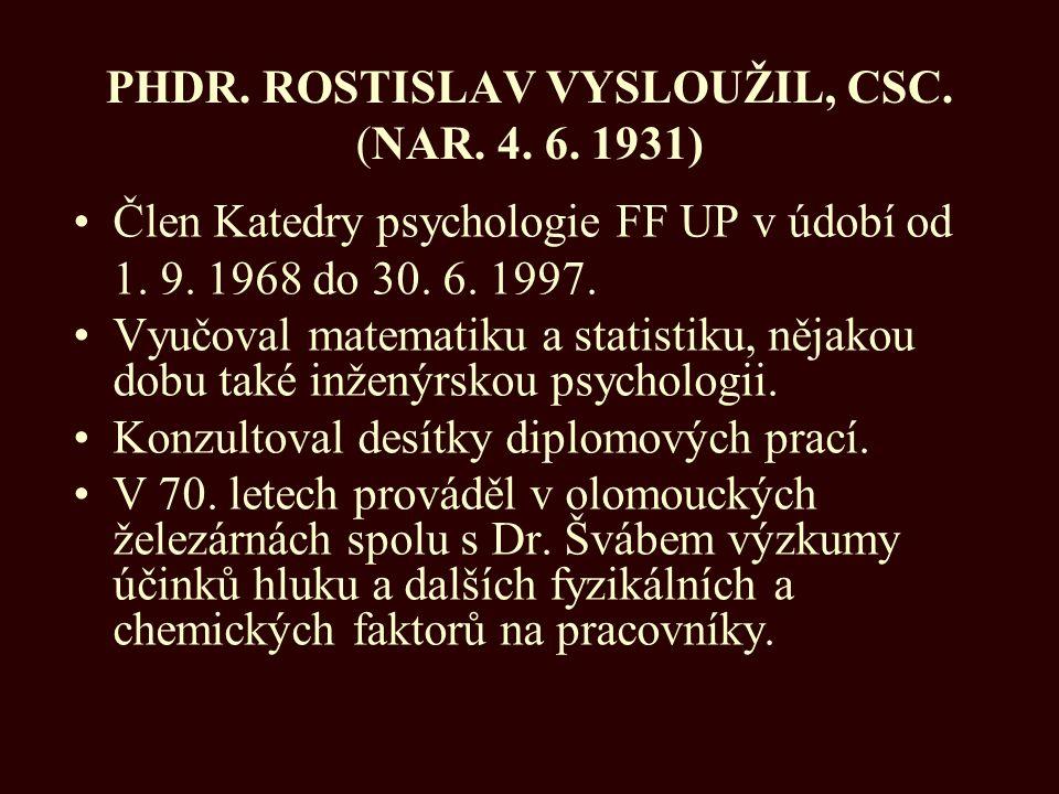 PHDR. ROSTISLAV VYSLOUŽIL, CSC. (NAR. 4. 6. 1931)