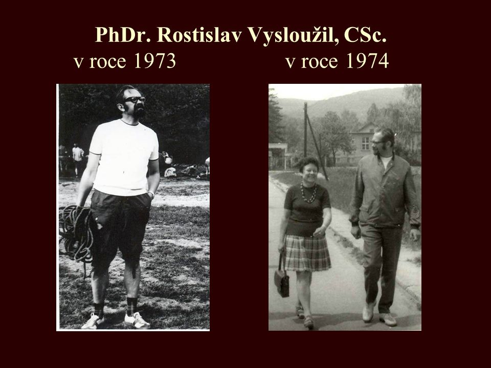 PhDr. Rostislav Vysloužil, CSc. v roce 1973 v roce 1974