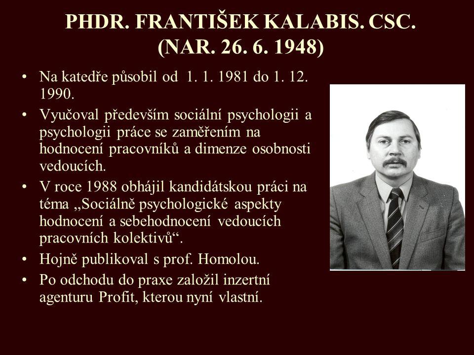PHDR. FRANTIŠEK KALABIS. CSC. (NAR. 26. 6. 1948)