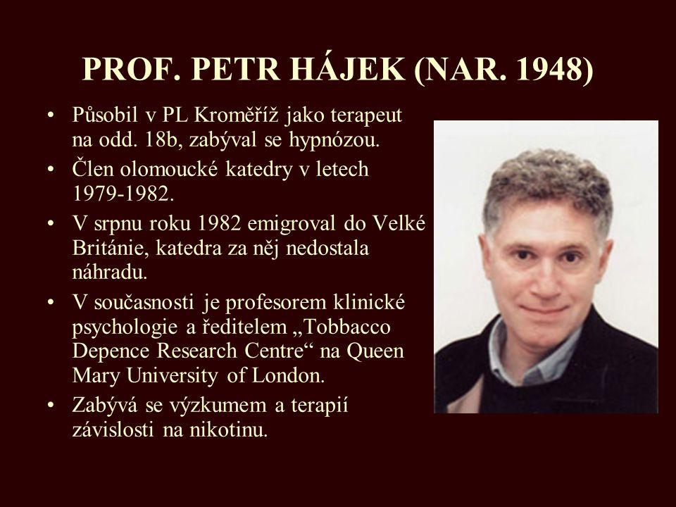 PROF. PETR HÁJEK (NAR. 1948) Působil v PL Kroměříž jako terapeut na odd. 18b, zabýval se hypnózou.