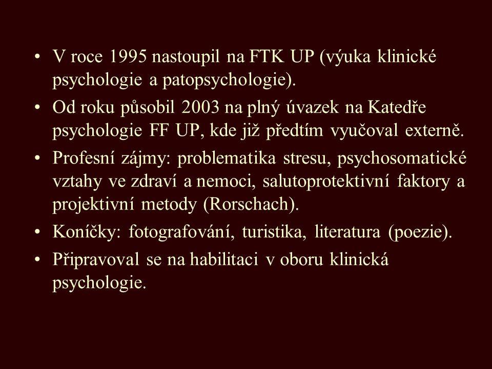 V roce 1995 nastoupil na FTK UP (výuka klinické psychologie a patopsychologie).