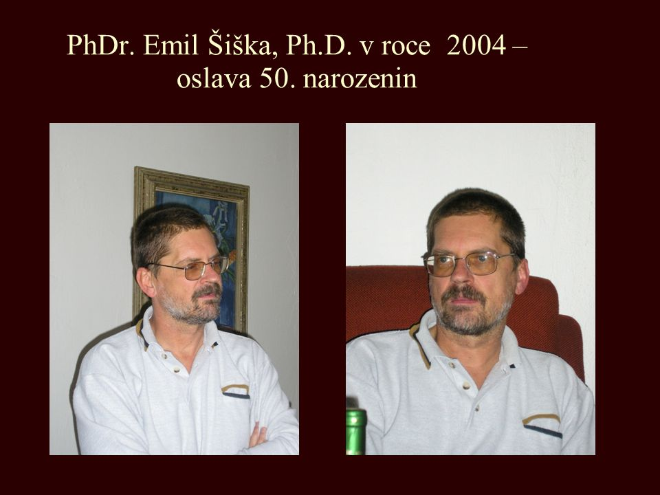 PhDr. Emil Šiška, Ph.D. v roce 2004 – oslava 50. narozenin