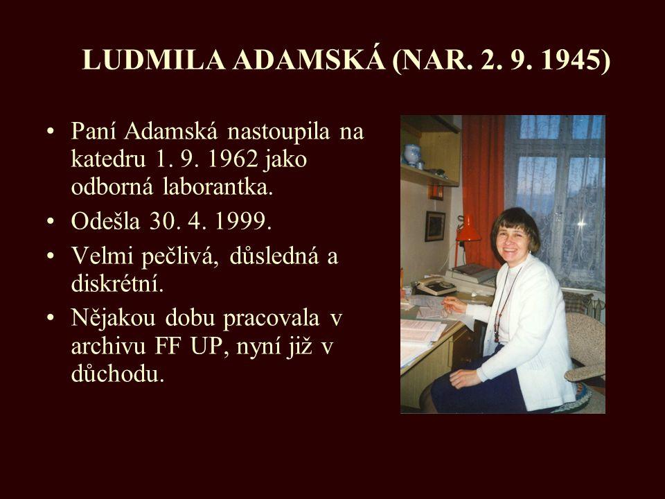 LUDMILA ADAMSKÁ (NAR. 2. 9. 1945) Paní Adamská nastoupila na katedru 1. 9. 1962 jako odborná laborantka.