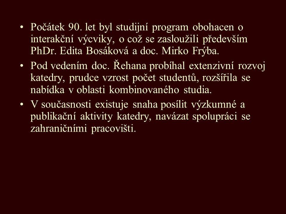 Počátek 90. let byl studijní program obohacen o interakční výcviky, o což se zasloužili především PhDr. Edita Bosáková a doc. Mirko Frýba.