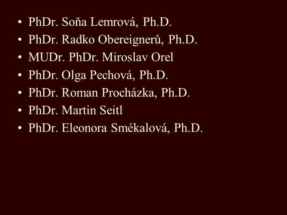 PhDr. Soňa Lemrová, Ph.D. PhDr. Radko Obereignerů, Ph.D. MUDr. PhDr. Miroslav Orel. PhDr. Olga Pechová, Ph.D.