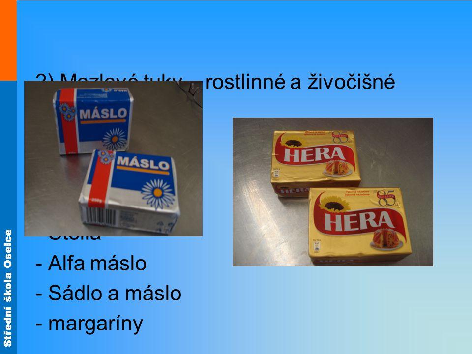 2) Mazlavé tuky – rostlinné a živočišné - Hera - Perla - Rama - Stella - Alfa máslo - Sádlo a máslo - margaríny