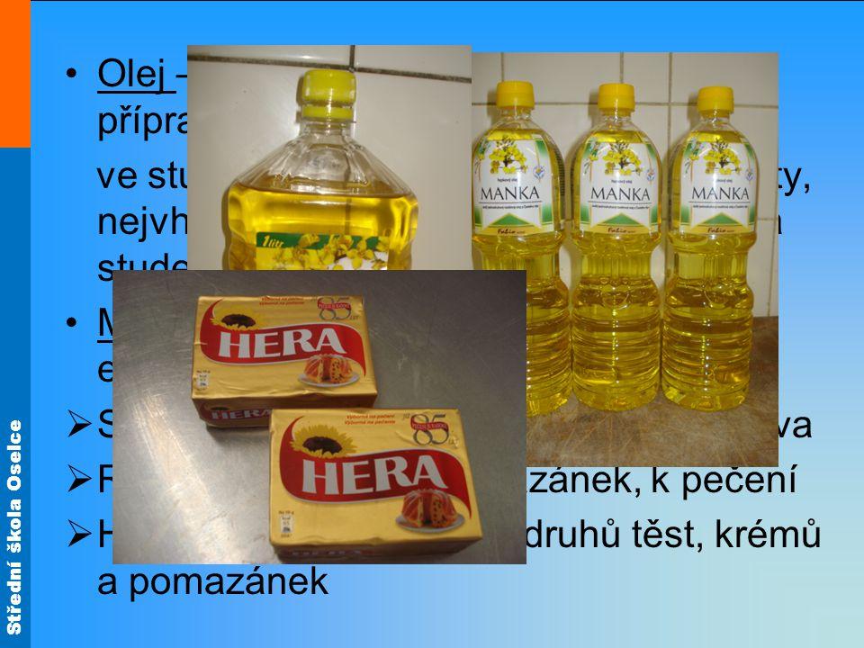 Olej – používá se při dušení, pečení, k přípravě majonéz, dresinků,