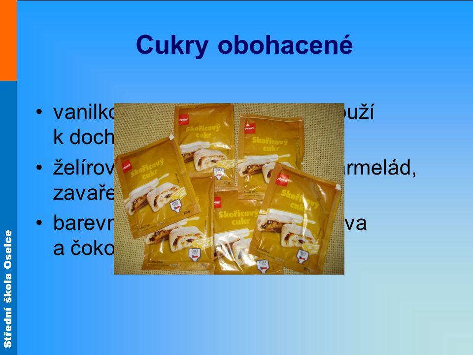 Cukry obohacené vanilkový a skořicový cukr – slouží k dochucování moučníků. želírovací cukr – pro výrobu marmelád, zavařenin a rosolů.