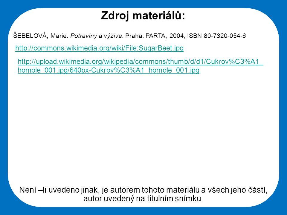 Zdroj materiálů: ŠEBELOVÁ, Marie. Potraviny a výživa. Praha: PARTA, 2004, ISBN 80-7320-054-6. http://commons.wikimedia.org/wiki/File:SugarBeet.jpg.