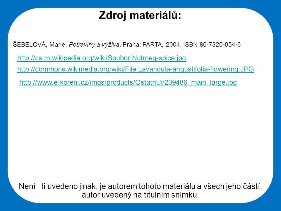 Zdroj materiálů: ŠEBELOVÁ, Marie. Potraviny a výživa. Praha: PARTA, 2004, ISBN 80-7320-054-6. http://cs.m.wikipedia.org/wiki/Soubor:Nutmeg-spice.jpg.