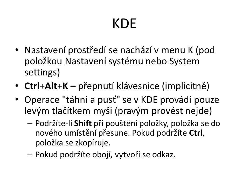 KDE Nastavení prostředí se nachází v menu K (pod položkou Nastavení systému nebo System settings) Ctrl+Alt+K – přepnutí klávesnice (implicitně)
