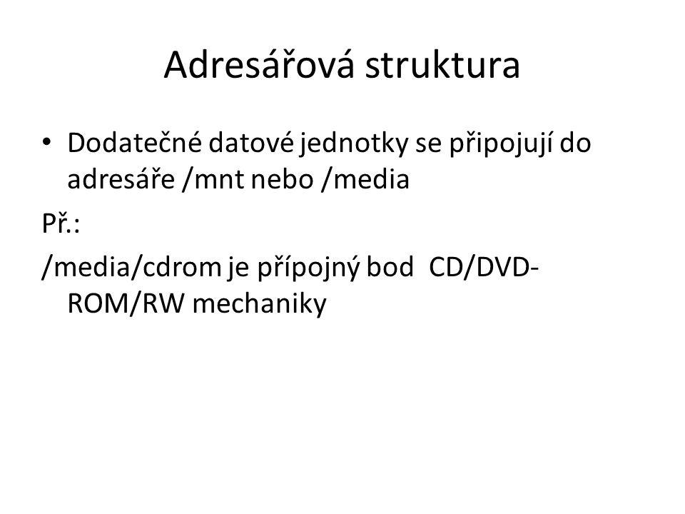Adresářová struktura Dodatečné datové jednotky se připojují do adresáře /mnt nebo /media. Př.: