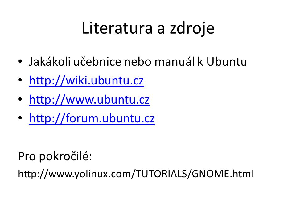 Literatura a zdroje Jakákoli učebnice nebo manuál k Ubuntu