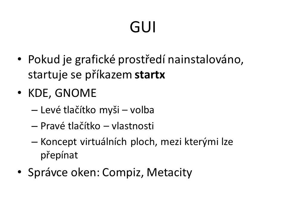 GUI Pokud je grafické prostředí nainstalováno, startuje se příkazem startx. KDE, GNOME. Levé tlačítko myši – volba.