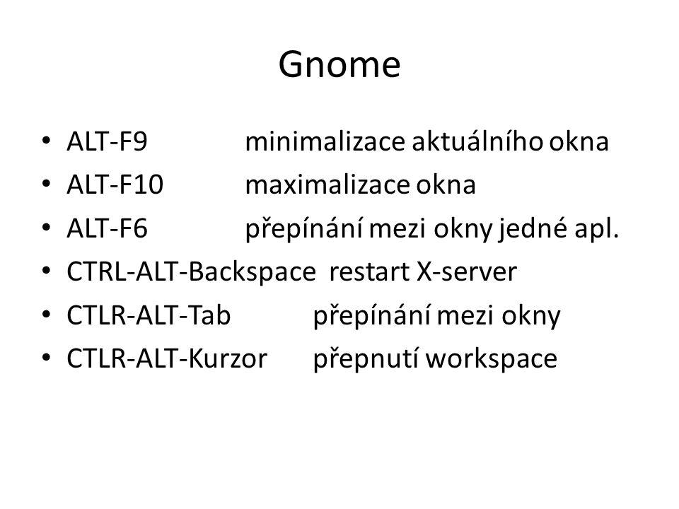 Gnome ALT-F9 minimalizace aktuálního okna ALT-F10 maximalizace okna