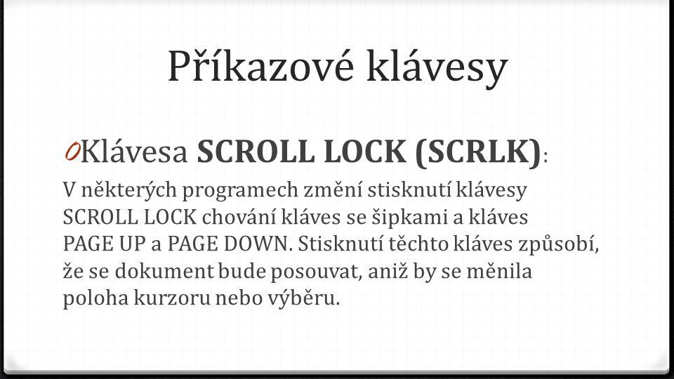 Příkazové klávesy Klávesa SCROLL LOCK (SCRLK):