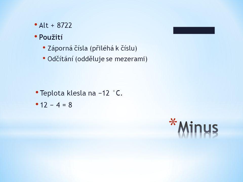 − Minus Alt + 8722 Použití Teplota klesla na −12 °C. 12 − 4 = 8