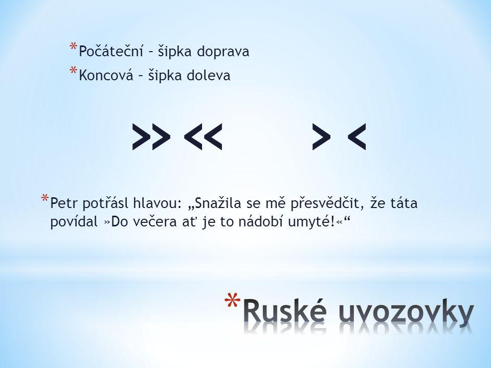 »« ›‹ Ruské uvozovky Počáteční – šipka doprava Koncová – šipka doleva