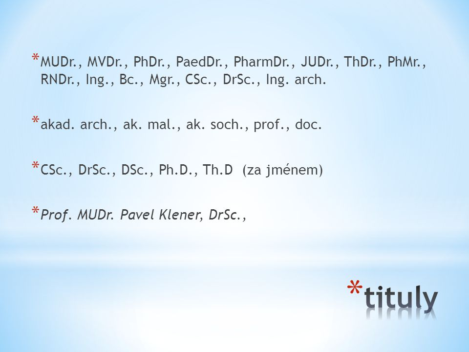 MUDr. , MVDr. , PhDr. , PaedDr. , PharmDr. , JUDr. , ThDr. , PhMr