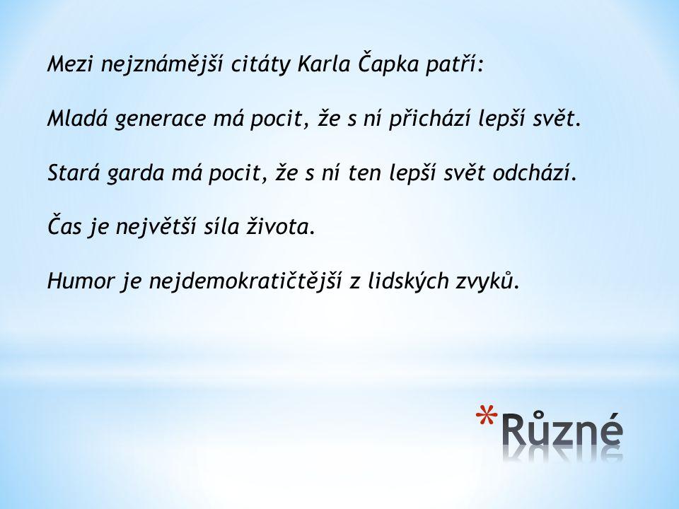 Různé Mezi nejznámější citáty Karla Čapka patří: