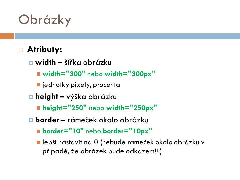 Obrázky Atributy: width – šířka obrázku height – výška obrázku