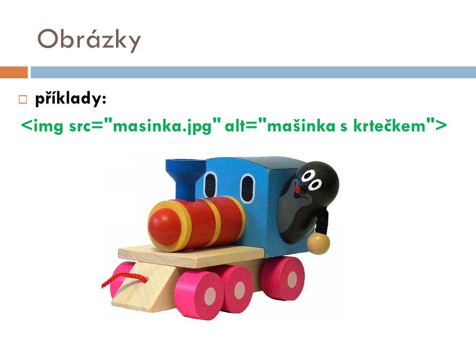 Obrázky příklady: <img src= masinka.jpg alt= mašinka s krtečkem > 26