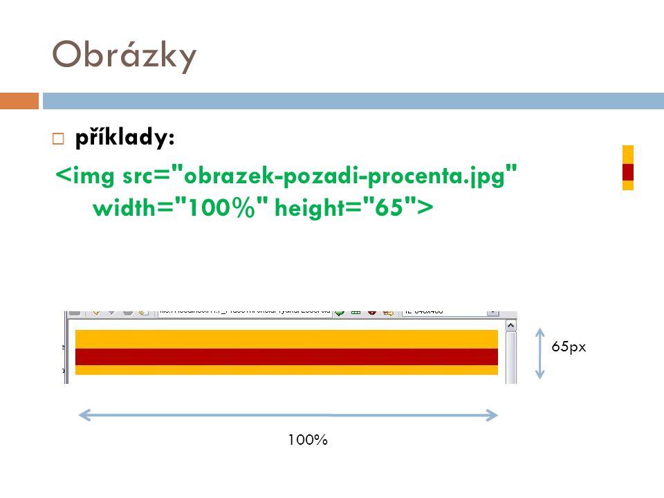 Obrázky příklady: <img src= obrazek-pozadi-procenta.jpg width= 100% height= 65 > 65px 100% 31