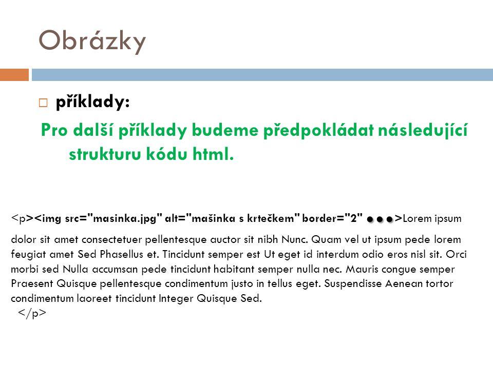 Obrázky příklady: Pro další příklady budeme předpokládat následující strukturu kódu html.