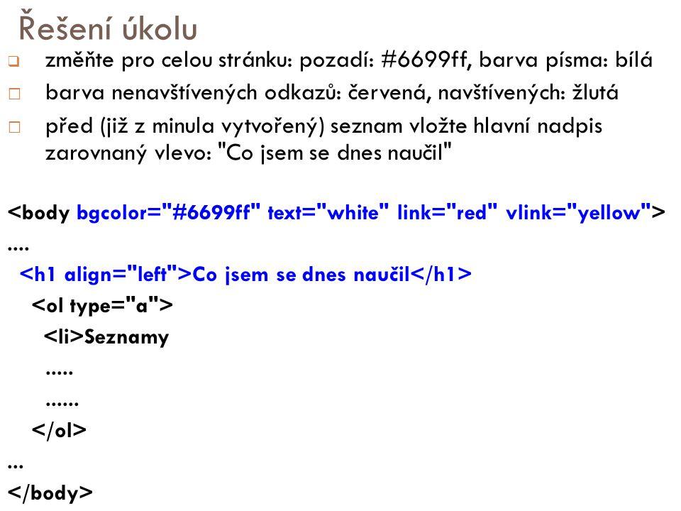 Řešení úkolu změňte pro celou stránku: pozadí: #6699ff, barva písma: bílá. barva nenavštívených odkazů: červená, navštívených: žlutá.