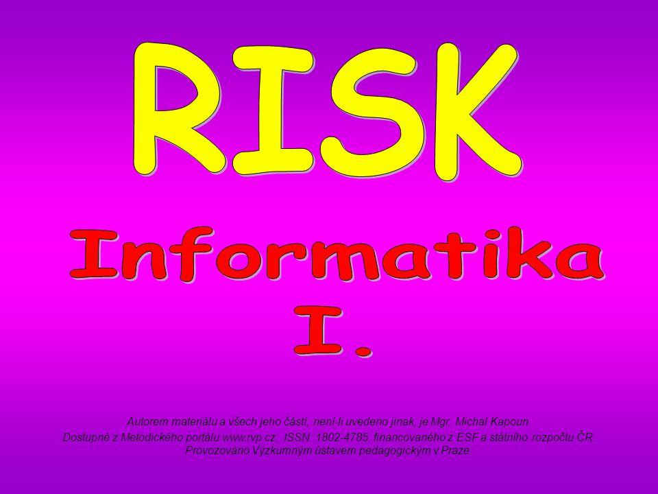 RISK Informatika. I. Autorem materiálu a všech jeho částí, není-li uvedeno jinak, je Mgr. Michal Kapoun.