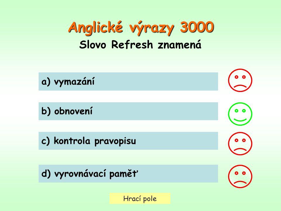 Anglické výrazy 3000 Slovo Refresh znamená a) vymazání b) obnovení