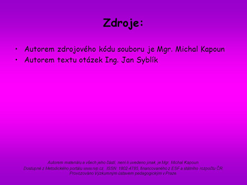 Zdroje: Autorem zdrojového kódu souboru je Mgr. Michal Kapoun