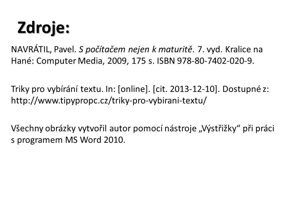 Zdroje: NAVRÁTIL, Pavel. S počítačem nejen k maturitě. 7. vyd. Kralice na Hané: Computer Media, 2009, 175 s. ISBN 978-80-7402-020-9.