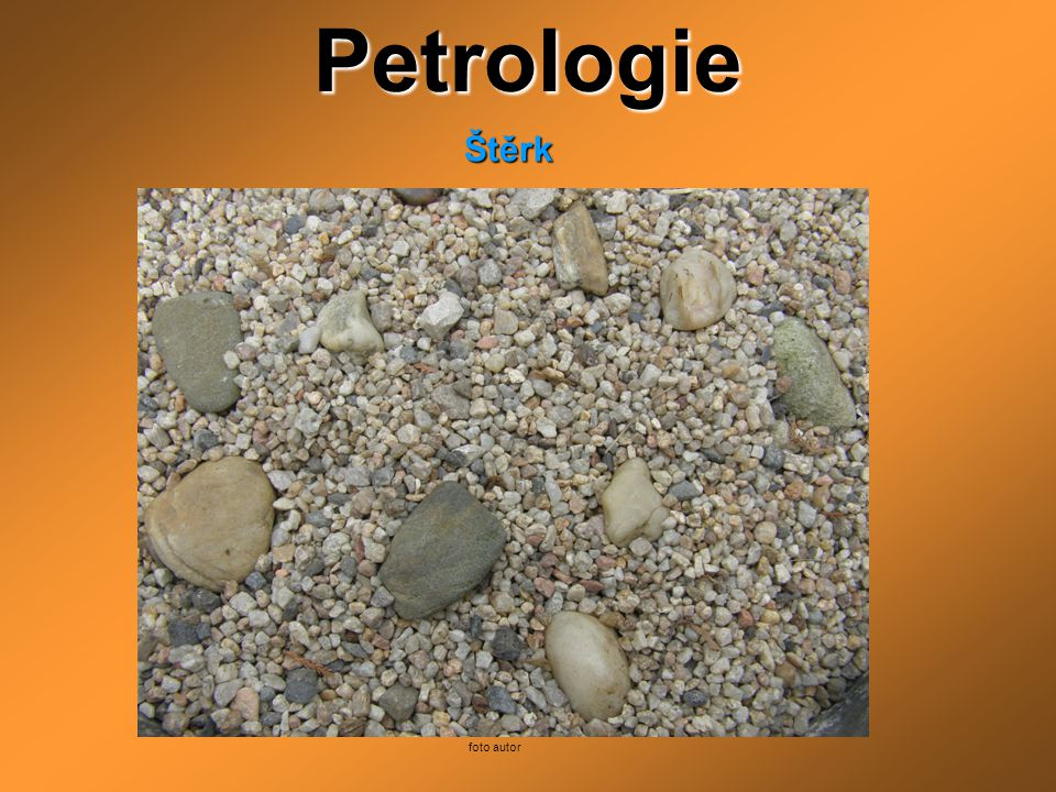 Petrologie Štěrk foto autor