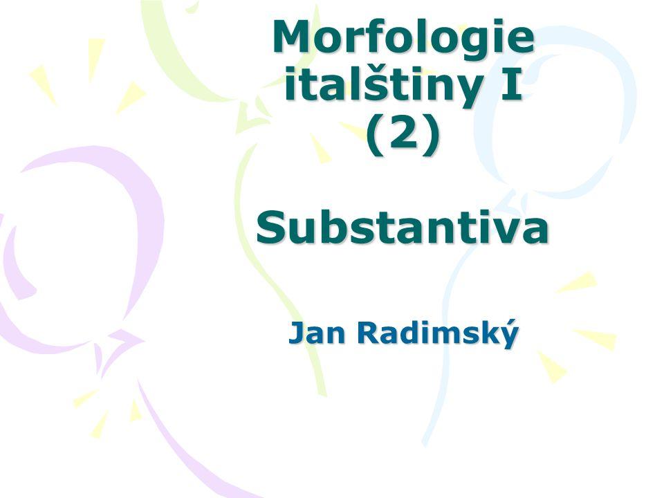 Morfologie italštiny I (2) Substantiva