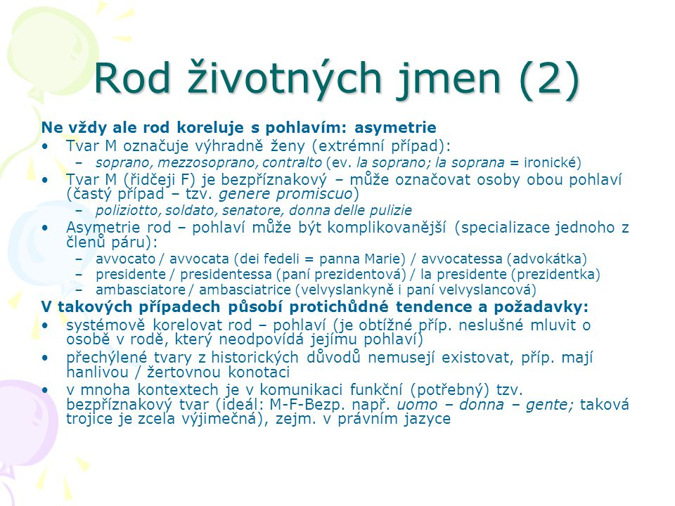 Rod životných jmen (2) Ne vždy ale rod koreluje s pohlavím: asymetrie