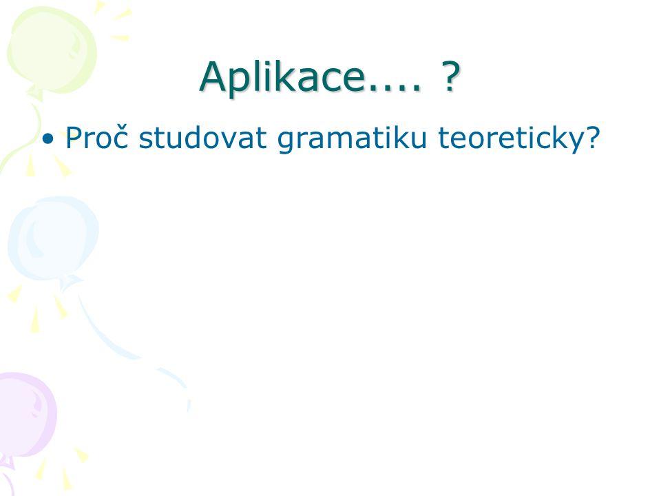 Aplikace.... Proč studovat gramatiku teoreticky