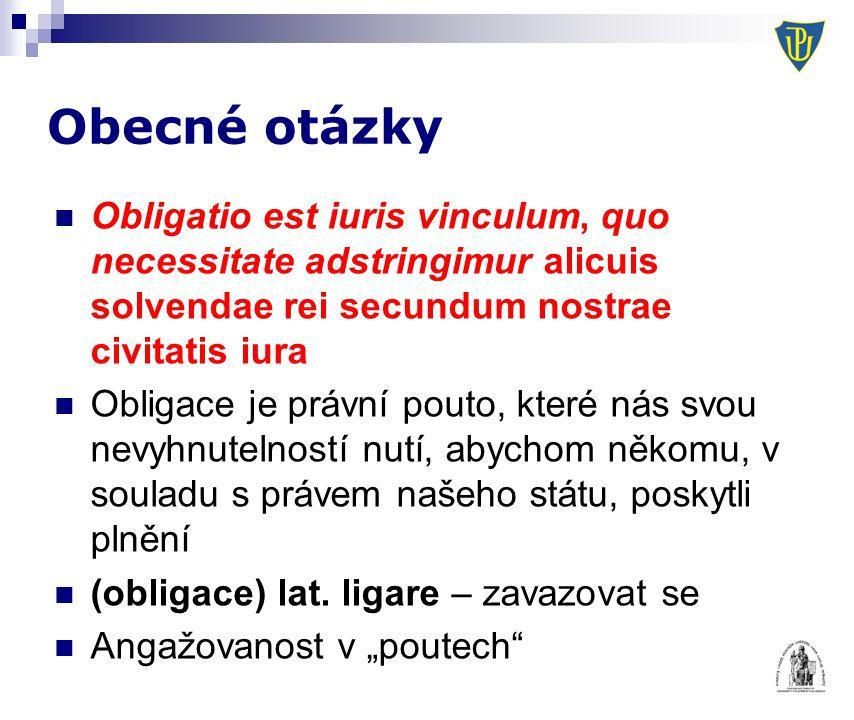 Obecné otázky Obligatio est iuris vinculum, quo necessitate adstringimur alicuis solvendae rei secundum nostrae civitatis iura.