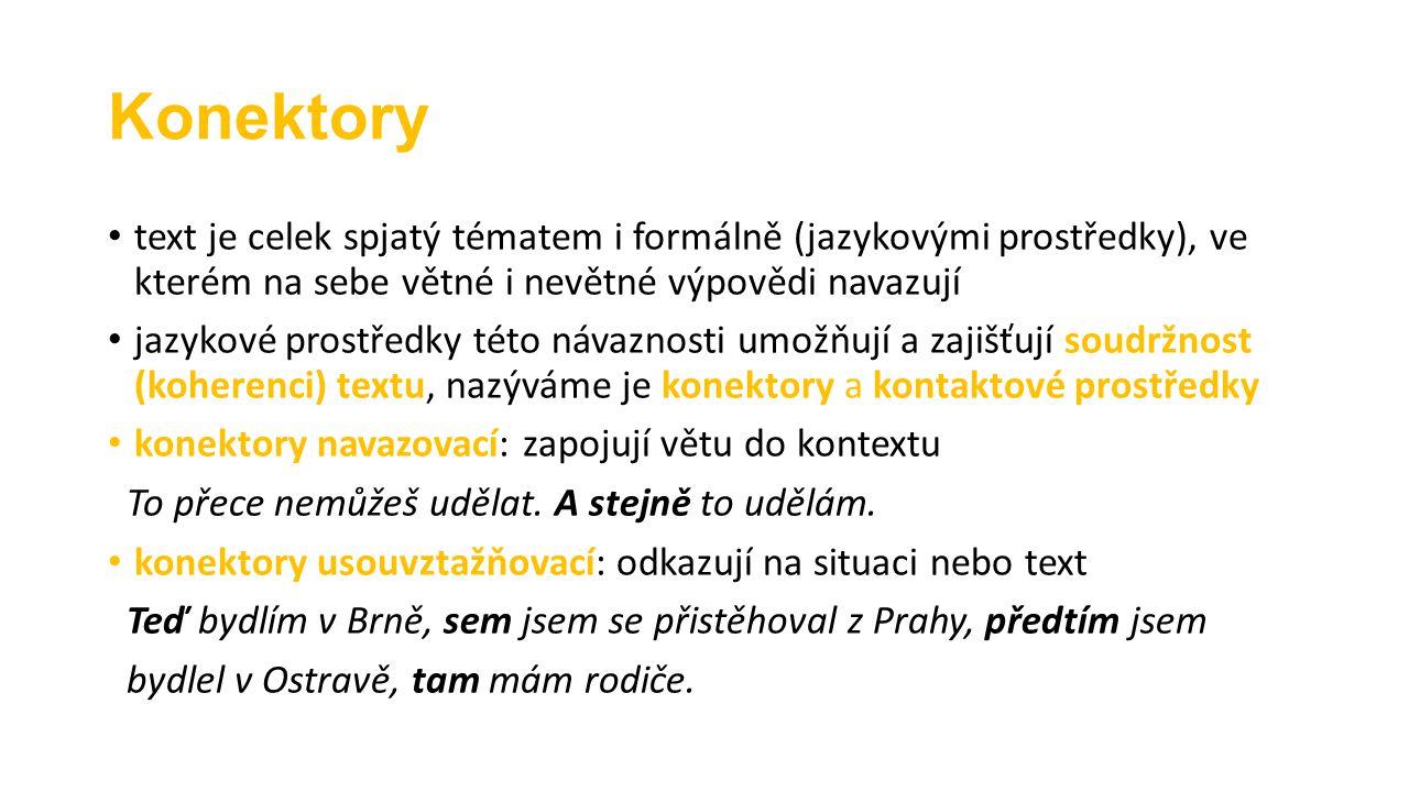 Konektory text je celek spjatý tématem i formálně (jazykovými prostředky), ve kterém na sebe větné i nevětné výpovědi navazují.