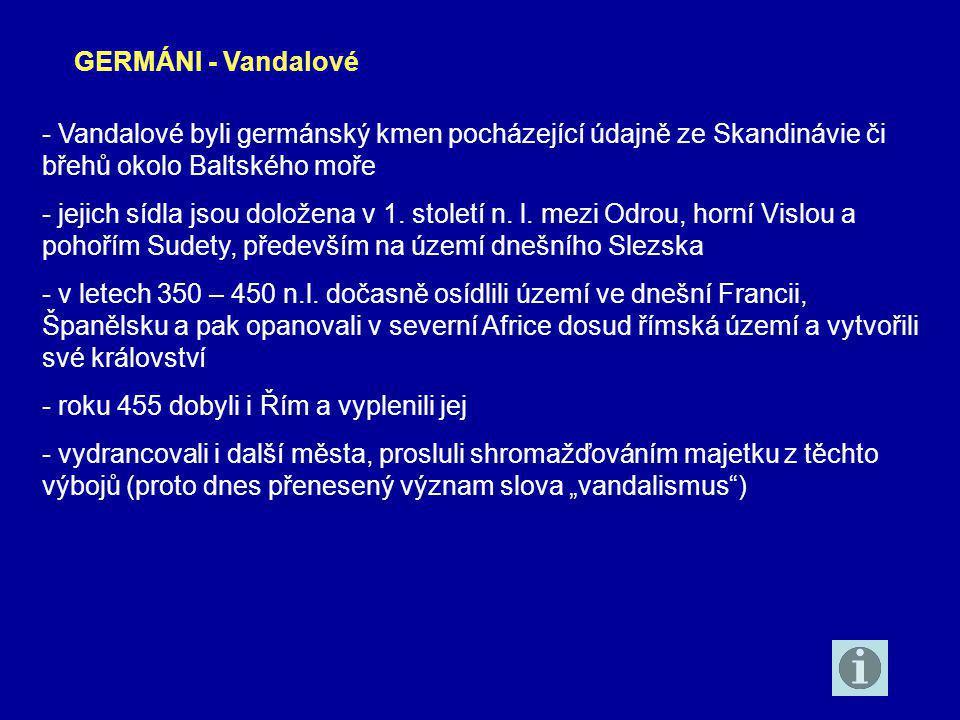 GERMÁNI - Vandalové - Vandalové byli germánský kmen pocházející údajně ze Skandinávie či břehů okolo Baltského moře.