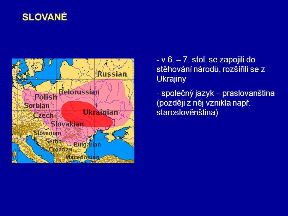 SLOVANÉ - v 6. – 7. stol. se zapojili do stěhování národů, rozšířili se z Ukrajiny.