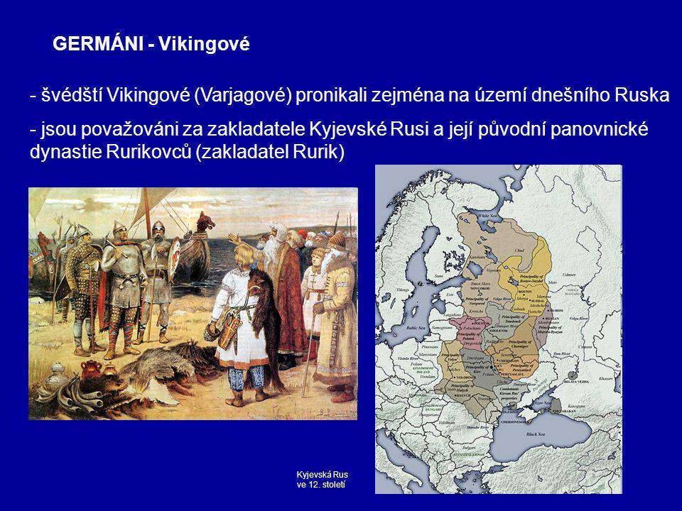 GERMÁNI - Vikingové - švédští Vikingové (Varjagové) pronikali zejména na území dnešního Ruska.