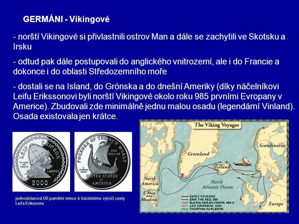 GERMÁNI - Vikingové - norští Vikingové si přivlastnili ostrov Man a dále se zachytili ve Skotsku a Irsku.